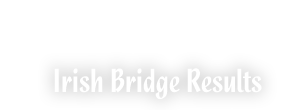 Irish Bridge Results | Bridge Ireland